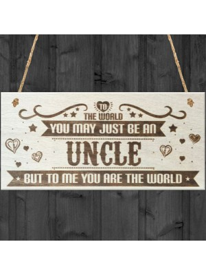 Uncle You Are The World Wooden Hanging Plaque Love Gift Sign