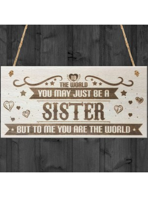 Sister You Are The World Wooden Hanging Plaque Love Gift Sign