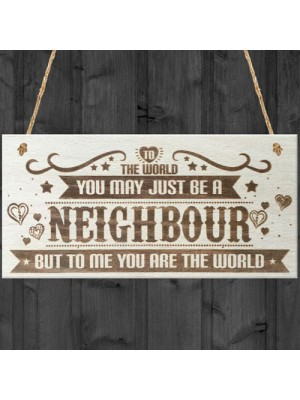 Neighbour You Are The World Wooden Hanging Plaque Love Gift Sign
