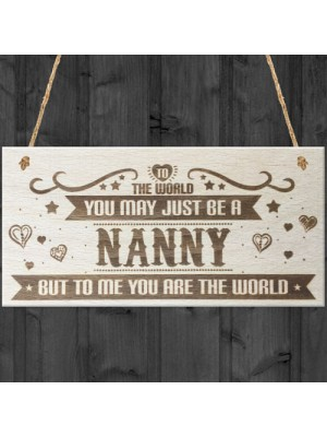 Nanny You Are The World Wooden Hanging Plaque Love Gift Sign