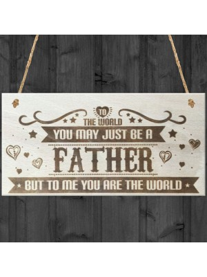 Father You Are The World Wooden Hanging Plaque Love Gift Sign