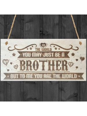 Brother You Are The World Wooden Hanging Plaque Love Gift Sign