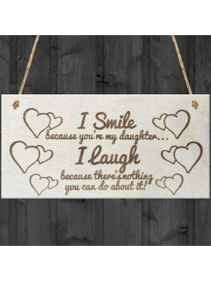 I Smile Because You're My Daughter Wooden Plaque Gift Sign
