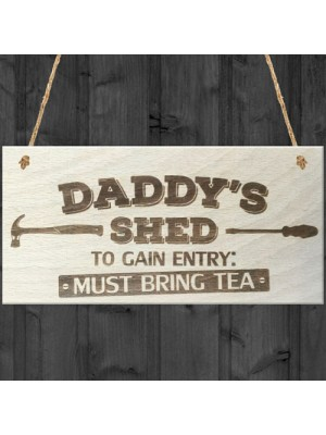 Daddys Shed Must Bring Tea Novelty Wooden Hanging Plaque