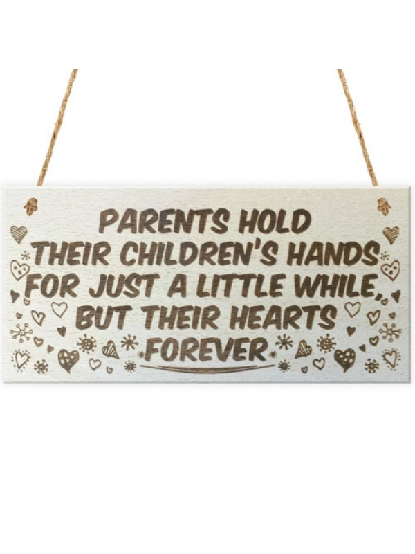 Parents Hold Their Childrens Hearts Wooden Hanging Plaque Sign