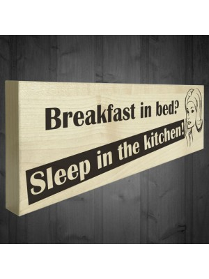 Breakfast In Bed Sleep In The Kitchen Wooden Freestanding Plaque
