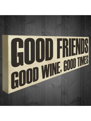 Good Friends Good Wine Good Times Wooden Freestanding Plaque