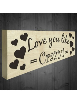 Love You Like Crazy Wooden Freestanding Plaque Gift Sign