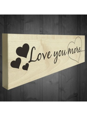 Love You More Wooden Freestanding Shabby Chic Plaque