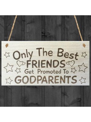 Only The Best Friends Get Promoted To Godparents Plaque Sign