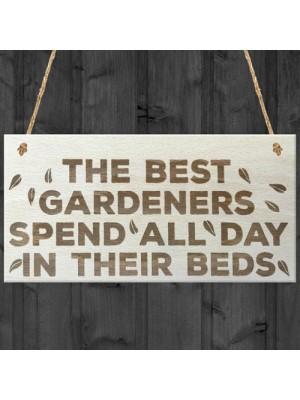 Best Gardeners Spend All Day In Beds Novelty Wooden Plaque