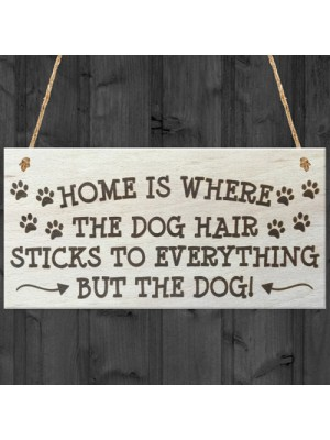 Home Is Where The Dog Hair Is Novelty Wooden Hanging Plaque