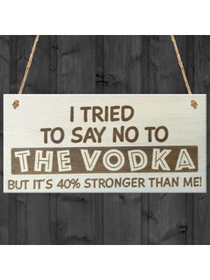 Tried To Say No To The Vodka Novelty Wooden Hanging Plaque