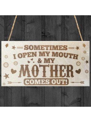 Sometimes My Mother Comes Out Novelty Wooden Plaque