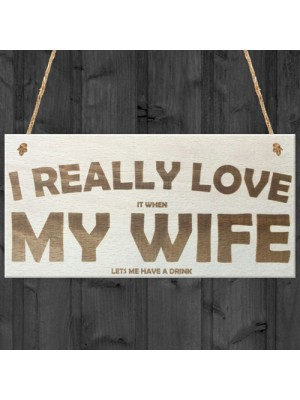 Love My Wife When She Lets Me Drink Novelty Wooden Plaque