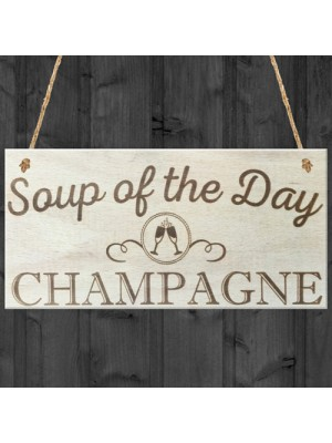 Soup Of The Day Champagne Novelty Wooden Hanging Plaque