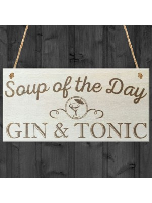 Soup Of The Day Gin & Tonic Novelty Wooden Hanging Plaque