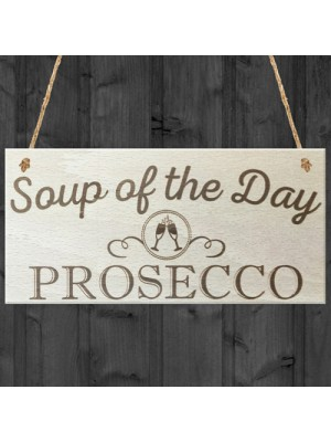Soup Of The Day Prosecco Novelty Wooden Hanging Plaque