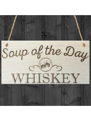 Soup Of The Day Whiskey Novelty Wooden Hanging Plaque