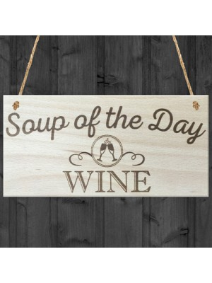Soup Of The Day Wine Novelty Wooden Hanging Plaque