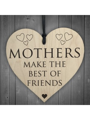Mothers Make The Best Of Friends Wooden Hanging Heart
