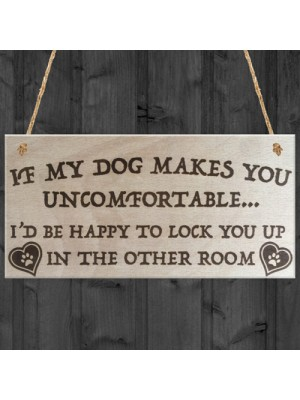 If My Dog Makes You Uncomfortable Novelty Wooden Plaque
