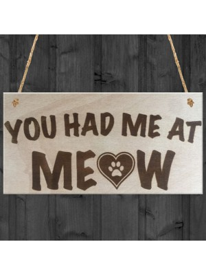 You Had Me At Meow Novelty Wooden Hanging Plaque