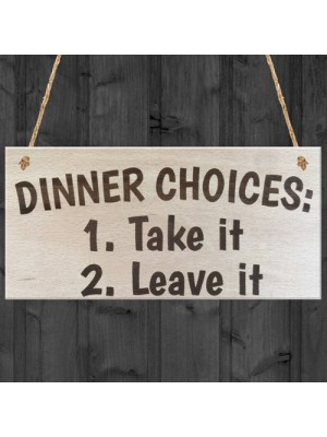 Dinner Choices Take It Or Leave It Wooden Hanging Plaque