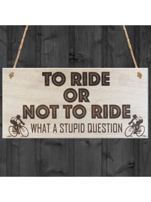 To Ride Or Not To Ride Cyclist Wooden Hanging Plaque