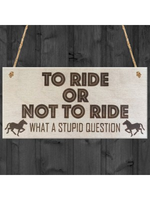 To Ride Or Not To Ride Horse Wooden Hanging Plaque