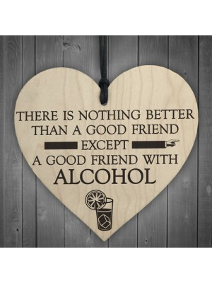Good Friend With Alcohol Novelty Wooden Hanging Heart Plaque