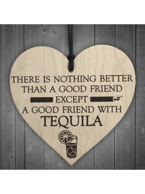 Good Friend With Tequila Novelty Wooden Hanging Heart Plaque