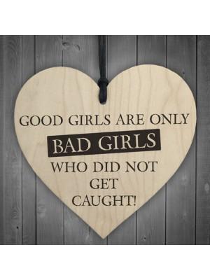 Good Girls Didn't Get Caught Novelty Wooden Hanging Heart