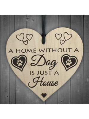Home Without A Dog Is Just A House Wooden Hanging Heart