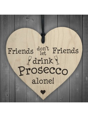 Friends Don't Drink Prosecco Alone Wooden Hanging Heart Plaque