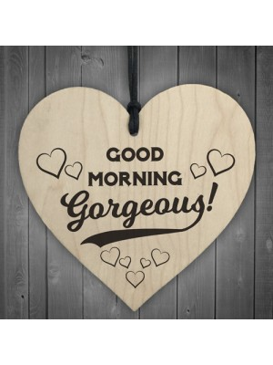 Good Morning Gorgeous Wooden Hanging Heart Plaque Sign