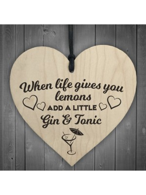 Life Gives Lemons Add Gin & Tonic Novelty Wooden Hanging Heart
