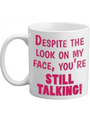 Despite The Look On My Face You're Still Talking Novelty Mug