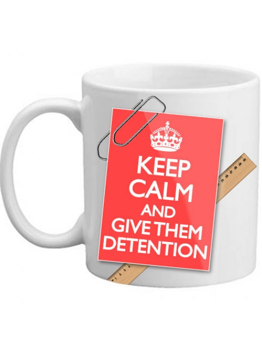 Keep Calm And Give Them Detention Novelty Teacher Gift Mug 11oz