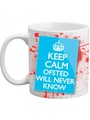Keep Calm Ofsted Will Never Know Novelty Blood Teacher Mug