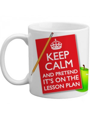 Keep Calm And Pretend It's On The Lesson Plan Teachers Gift Mug