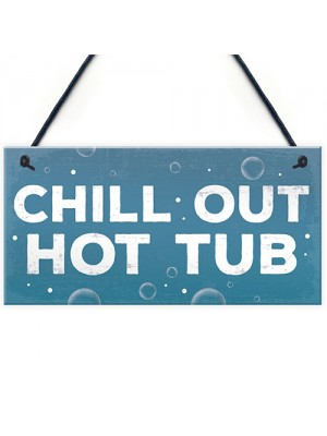 CHILL OUT Hot Tub Signs And Plaques Garden Signs Shed Sign